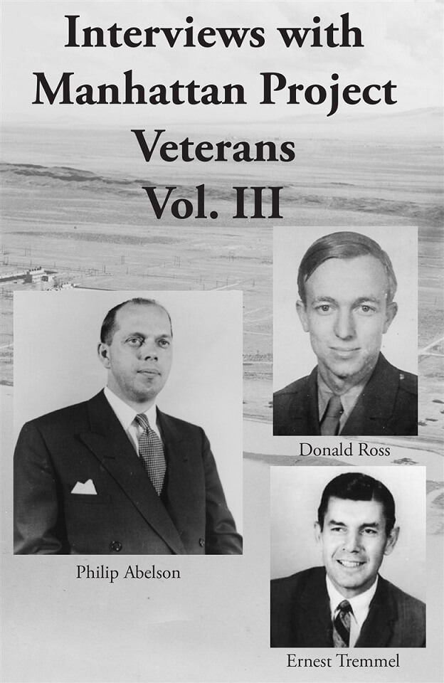 Interviews with Manhattan Project veterans Philip Abelson, Donald Ross, and Ernest Tremmel